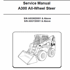 Bobcat A300 All Wheel Steer Skid-Steer Loader Schematics, Operating and Service Manual